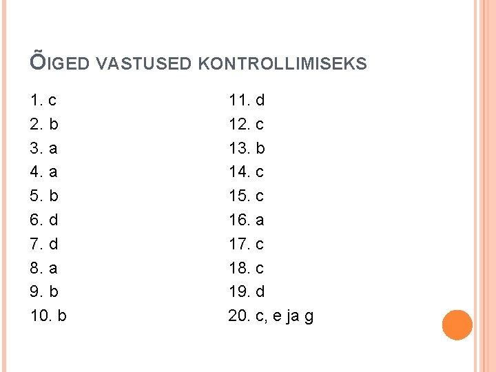 ÕIGED VASTUSED KONTROLLIMISEKS 1. c 2. b 3. a 4. a 5. b 6.