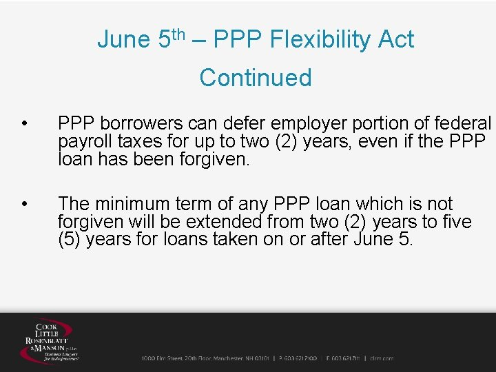 June 5 th – PPP Flexibility Act Continued • PPP borrowers can defer employer