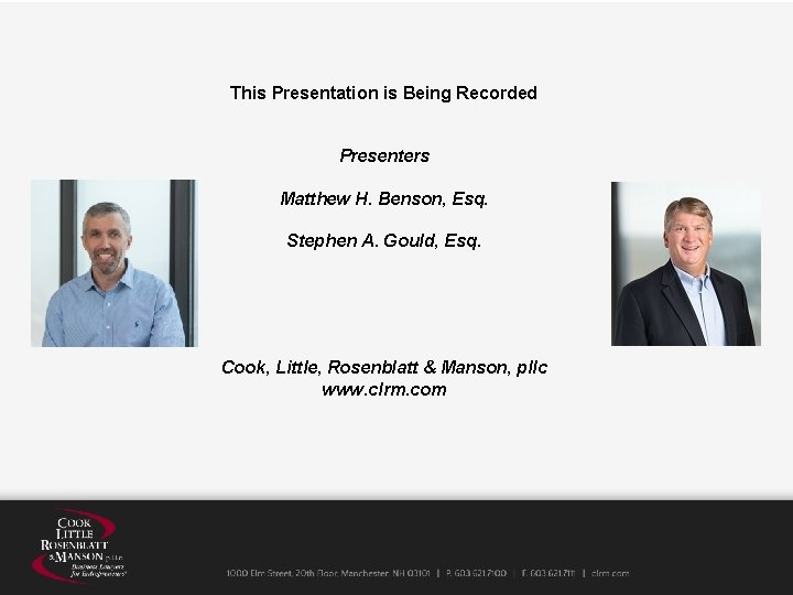 This Presentation is Being Recorded Presenters Matthew H. Benson, Esq. Stephen A. Gould, Esq.