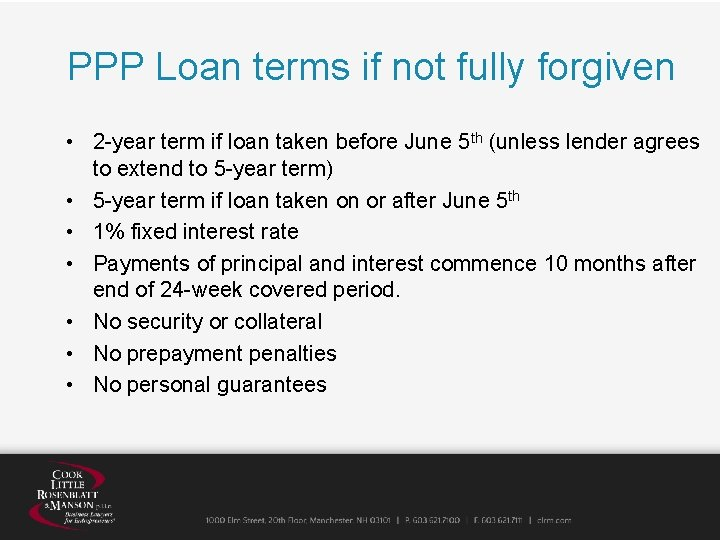 PPP Loan terms if not fully forgiven • 2 -year term if loan taken