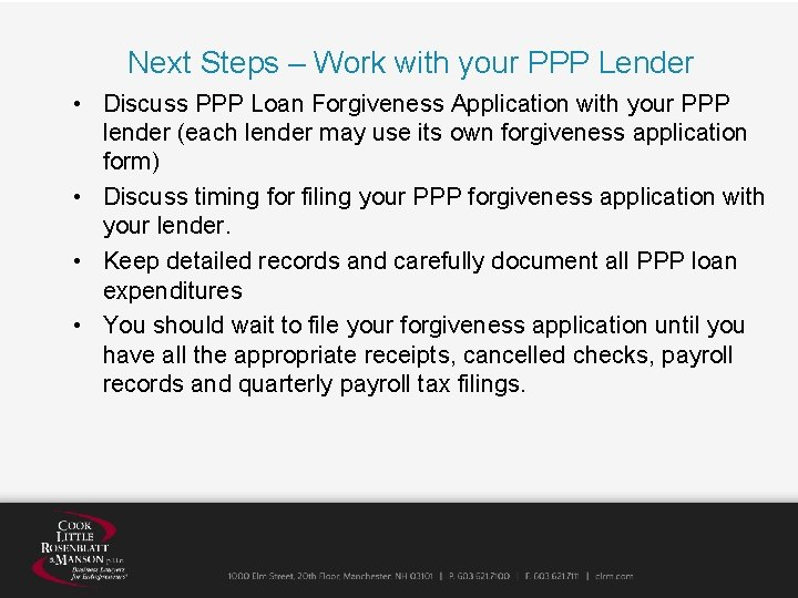 Next Steps – Work with your PPP Lender • Discuss PPP Loan Forgiveness Application