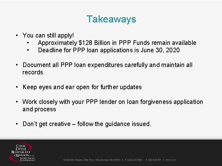 Takeaways • You can still apply! • Approximately $128 Billion in PPP Funds