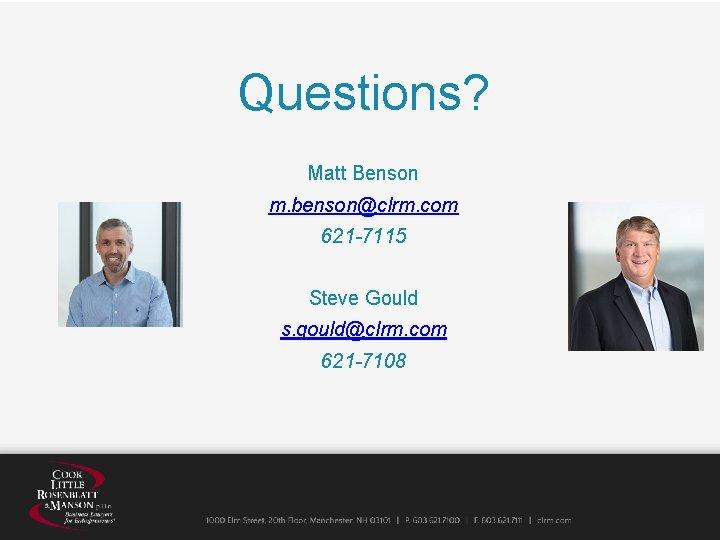 Questions? Matt Benson m. benson@clrm. com 621 -7115 Steve Gould s. gould@clrm. com 621