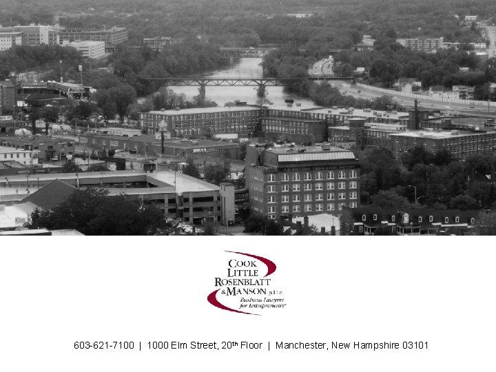 603 -621 -7100 | 1000 Elm Street, 20 th Floor | Manchester, New Hampshire