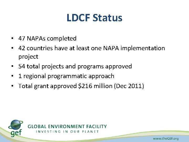 LDCF Status • 47 NAPAs completed • 42 countries have at least one NAPA