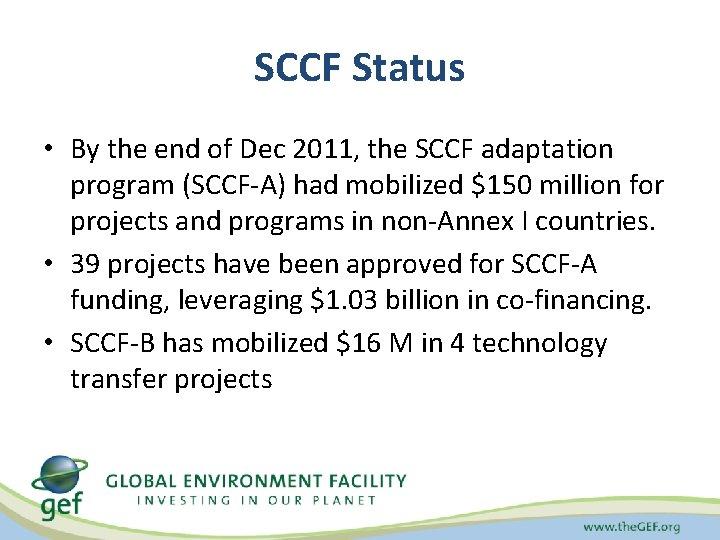 SCCF Status • By the end of Dec 2011, the SCCF adaptation program (SCCF-A)