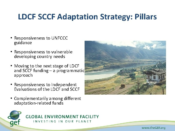 LDCF SCCF Adaptation Strategy: Pillars • Responsiveness to UNFCCC guidance • Responsiveness to vulnerable