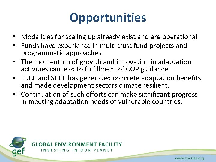 Opportunities • Modalities for scaling up already exist and are operational • Funds have