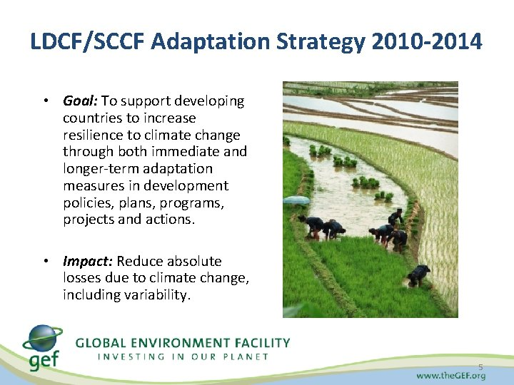 LDCF/SCCF Adaptation Strategy 2010 -2014 • Goal: To support developing countries to increase resilience