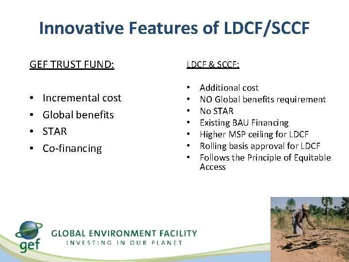 Innovative Features of LDCF/SCCF GEF TRUST FUND: • • Incremental cost Global benefits STAR