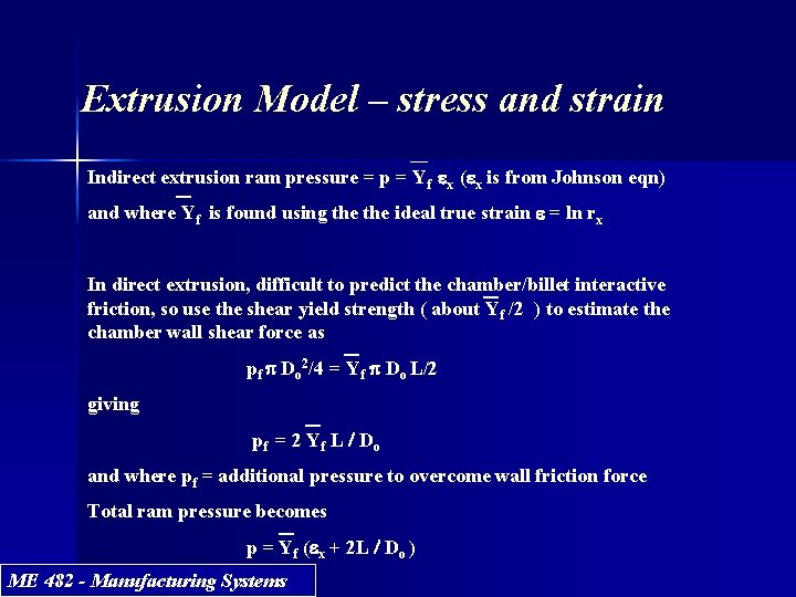 Extrusion Model – stress and strain Indirect extrusion ram pressure = p = Yf