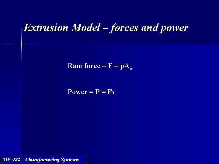 Extrusion Model – forces and power Ram force = F = p. Ao Power