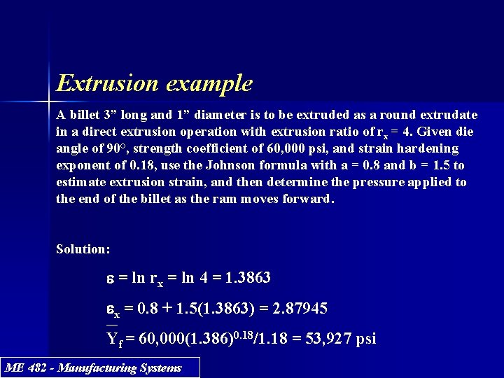 """Extrusion example A billet 3"""" long and 1"""" diameter is to be extruded as"""