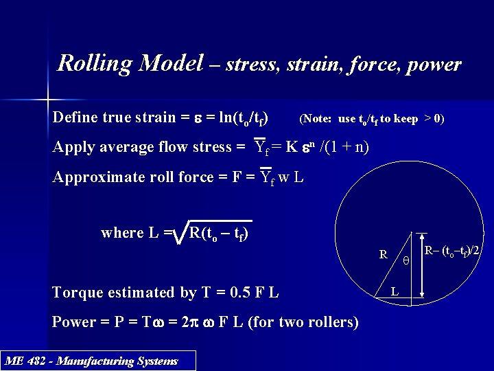 Rolling Model – stress, strain, force, power Define true strain = e = ln(to/tf)