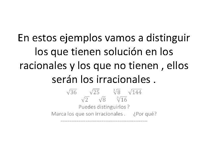 En estos ejemplos vamos a distinguir los que tienen solución en los racionales y