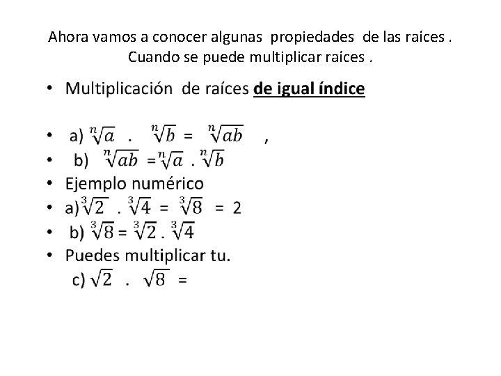 Ahora vamos a conocer algunas propiedades de las raíces. Cuando se puede multiplicar raíces.