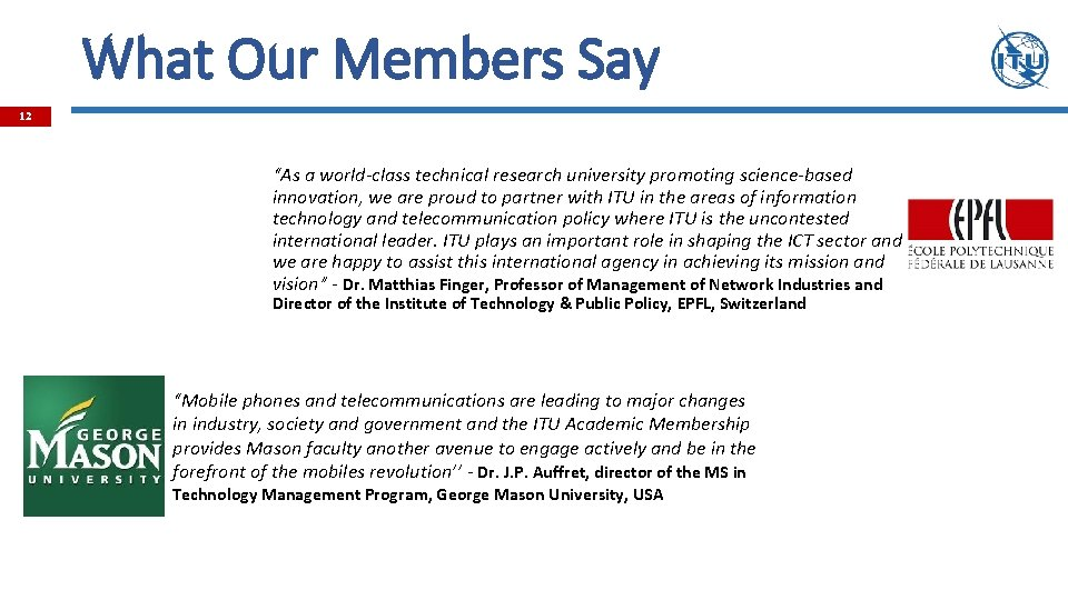 """What Our Members Say 12 """"As a world-class technical research university promoting science-based innovation,"""