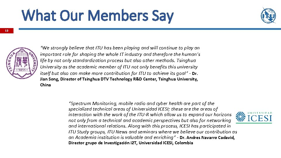 """What Our Members Say 13 """"We strongly believe that ITU has been playing and"""