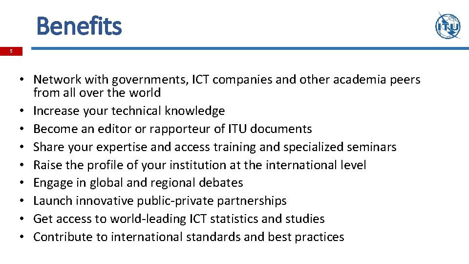 Benefits 5 • Network with governments, ICT companies and other academia peers from all