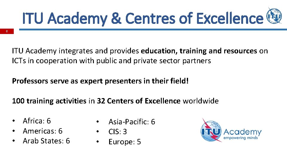 ITU Academy & Centres of Excellence 8 ITU Academy integrates and provides education, training