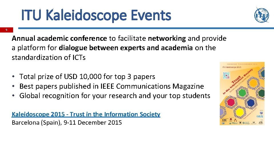 ITU Kaleidoscope Events 9 Annual academic conference to facilitate networking and provide a platform