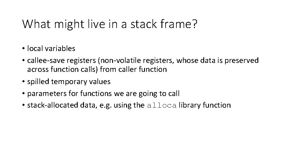 What might live in a stack frame? • local variables • callee-save registers (non-volatile
