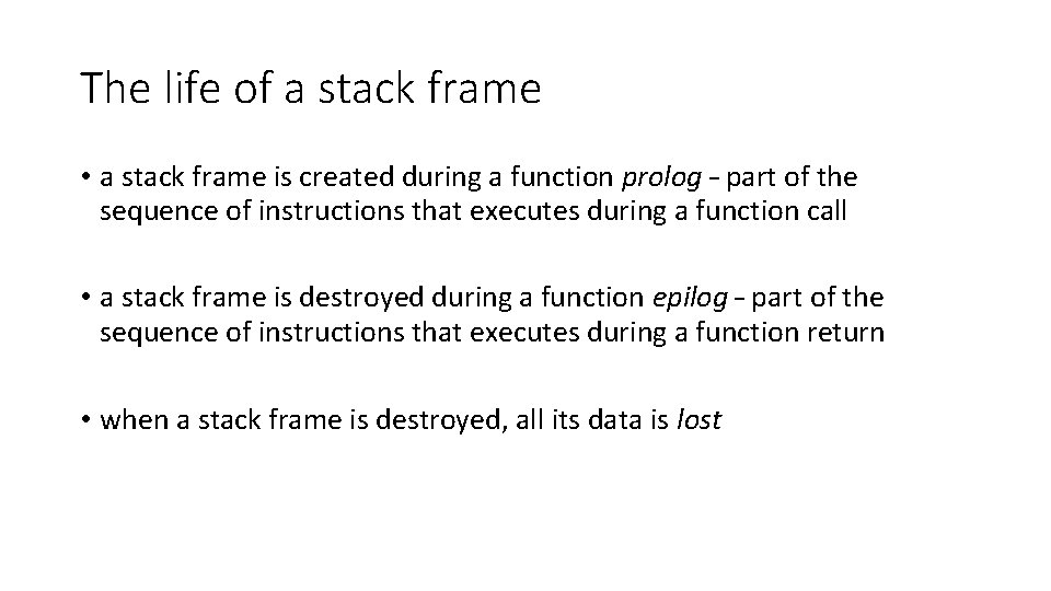 The life of a stack frame • a stack frame is created during a