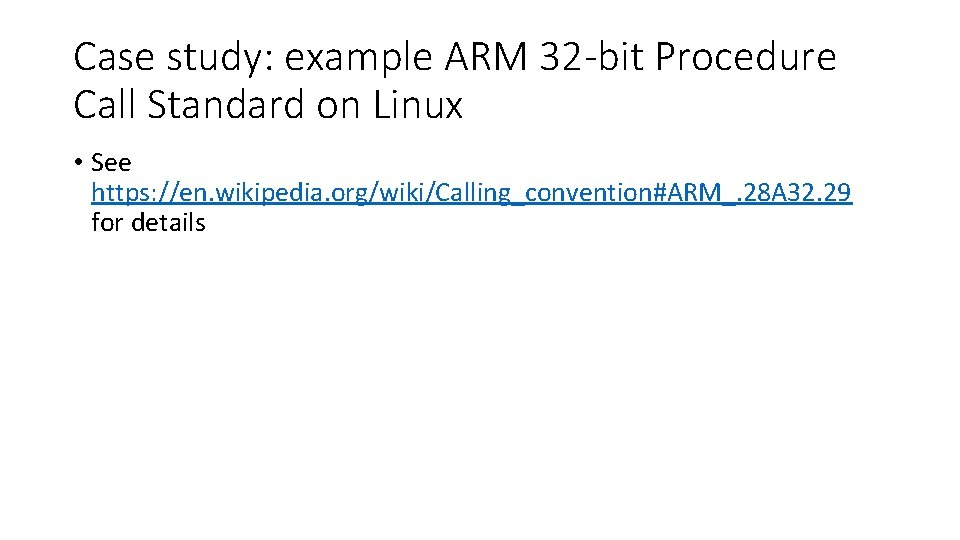 Case study: example ARM 32 -bit Procedure Call Standard on Linux • See https: