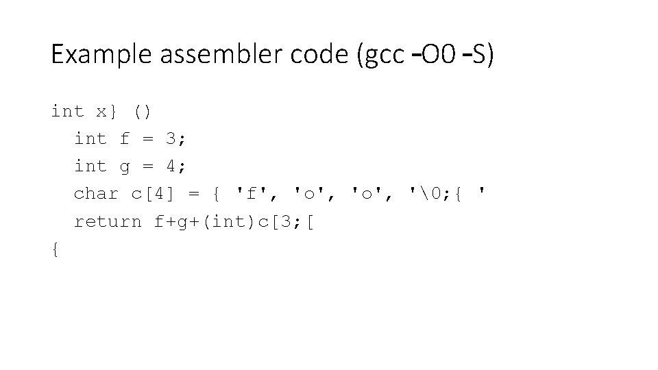 Example assembler code (gcc –O 0 –S) int x} () int f = 3;