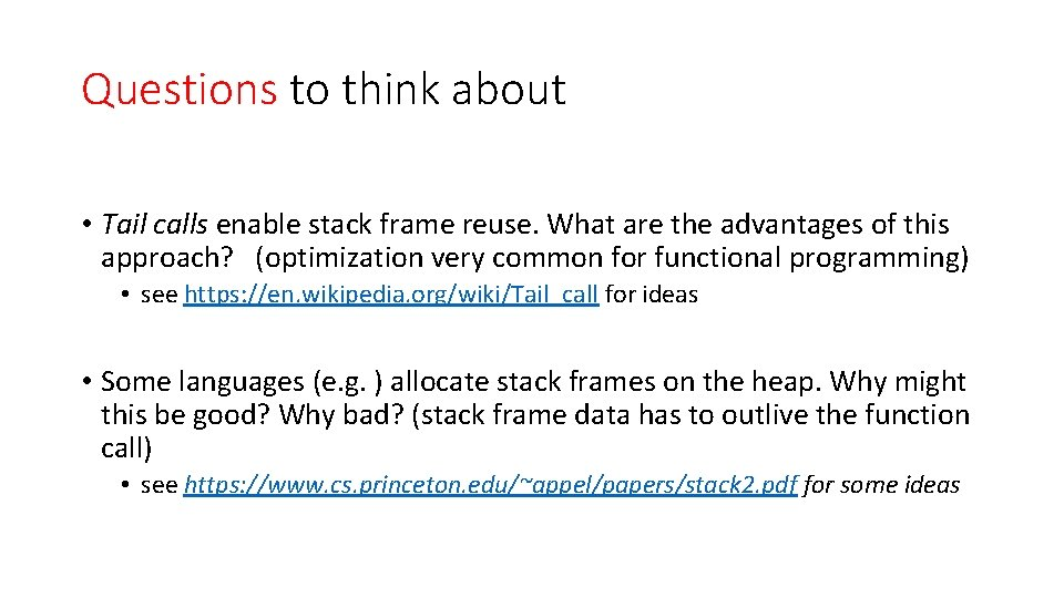 Questions to think about • Tail calls enable stack frame reuse. What are the
