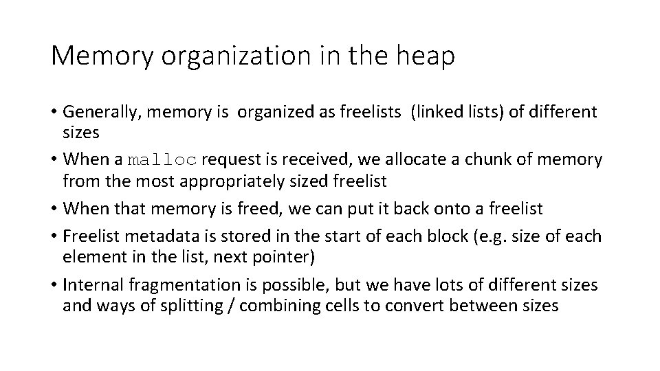 Memory organization in the heap • Generally, memory is organized as freelists (linked lists)