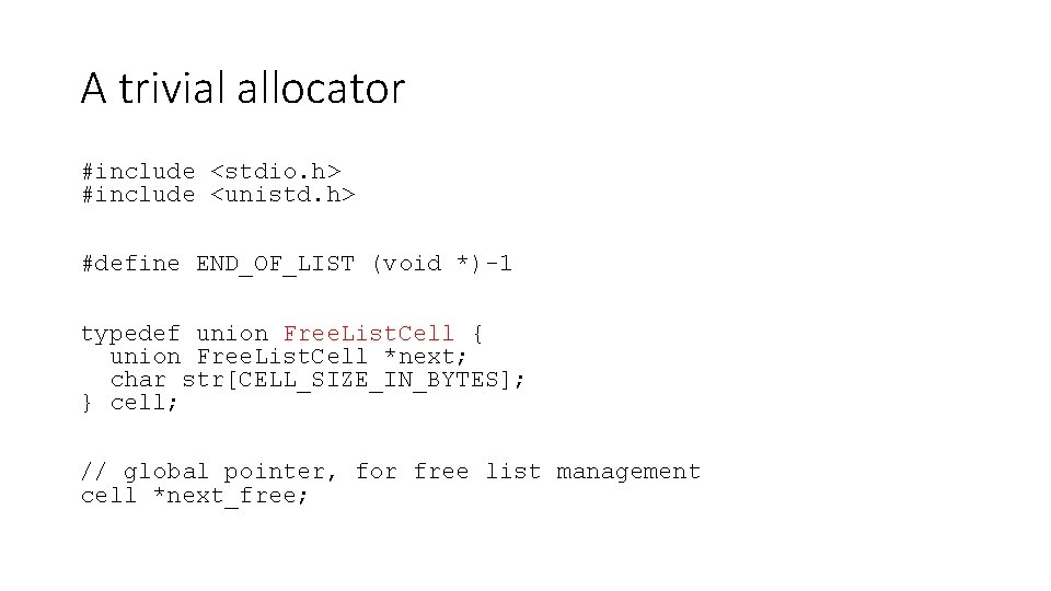 A trivial allocator #include <stdio. h> #include <unistd. h> #define END_OF_LIST (void *)-1 typedef