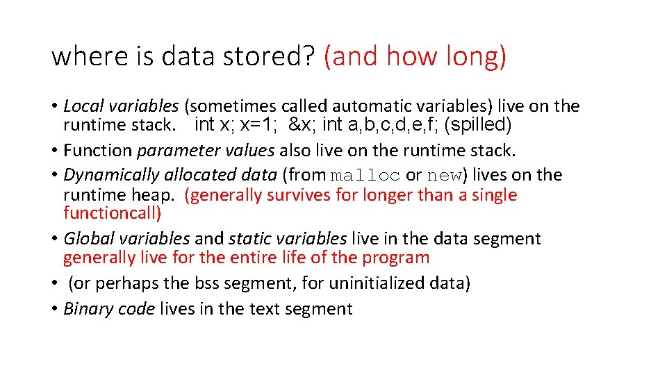 where is data stored? (and how long) • Local variables (sometimes called automatic variables)