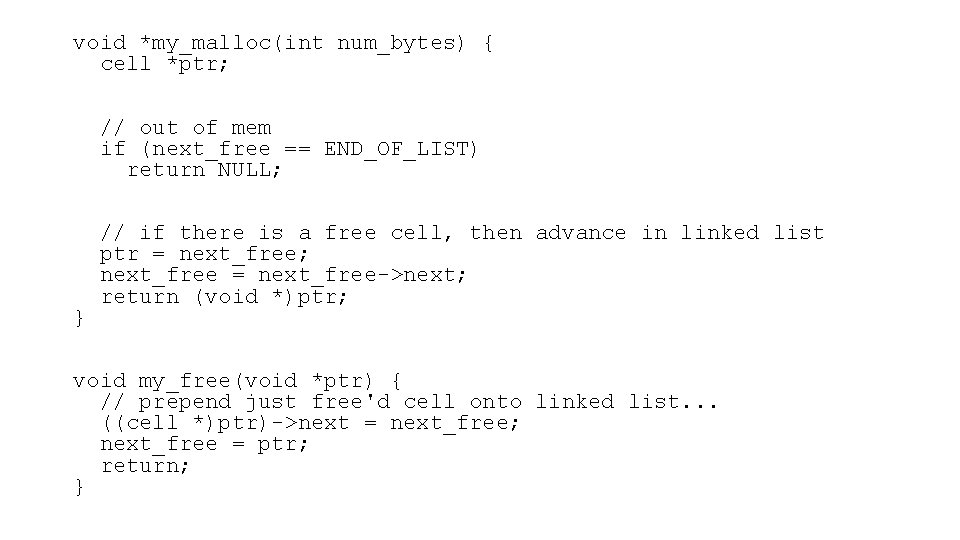 void *my_malloc(int num_bytes) { cell *ptr; // out of mem if (next_free == END_OF_LIST)