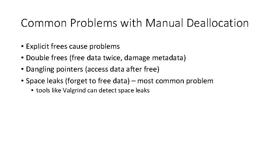 Common Problems with Manual Deallocation • Explicit frees cause problems • Double frees (free