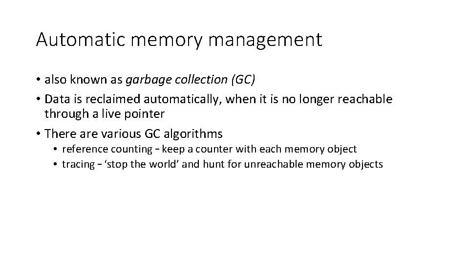 Automatic memory management • also known as garbage collection (GC) • Data is reclaimed