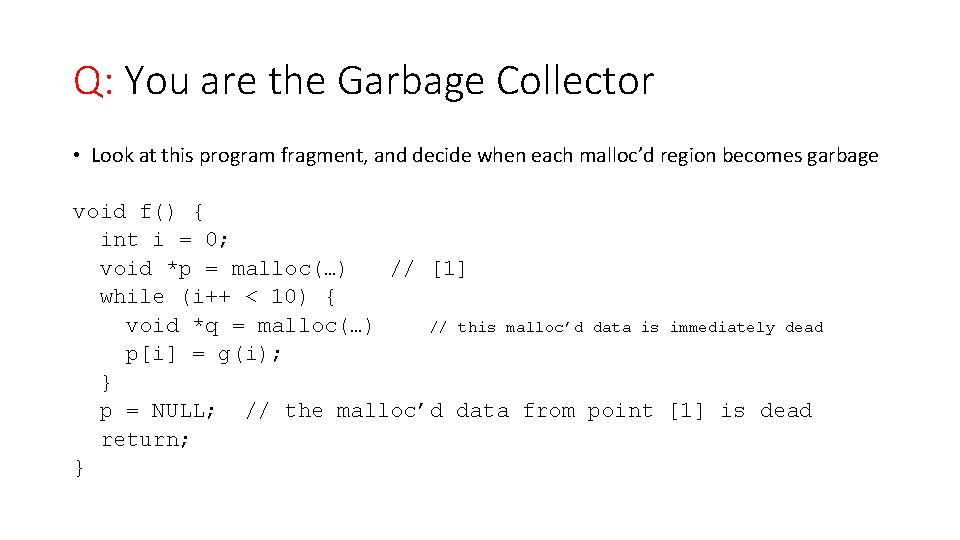 Q: You are the Garbage Collector • Look at this program fragment, and decide