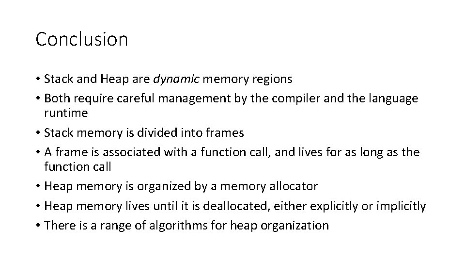 Conclusion • Stack and Heap are dynamic memory regions • Both require careful management