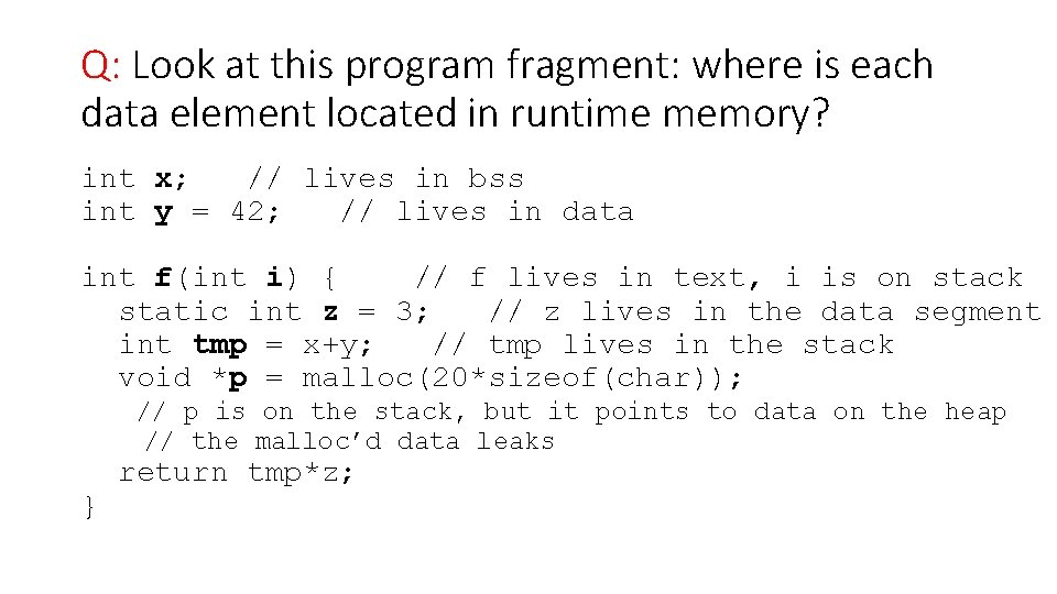 Q: Look at this program fragment: where is each data element located in runtime
