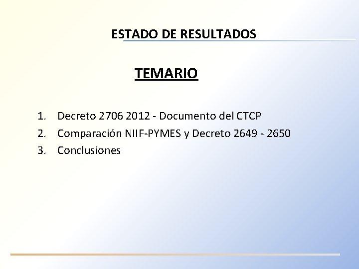 ESTADO DE RESULTADOS TEMARIO 1. Decreto 2706 2012 - Documento del CTCP 2. Comparación