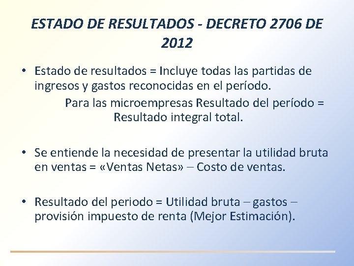 ESTADO DE RESULTADOS - DECRETO 2706 DE 2012 • Estado de resultados = Incluye