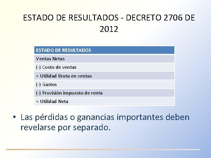 ESTADO DE RESULTADOS - DECRETO 2706 DE 2012 ESTADO DE RESULTADOS Ventas Netas (-)