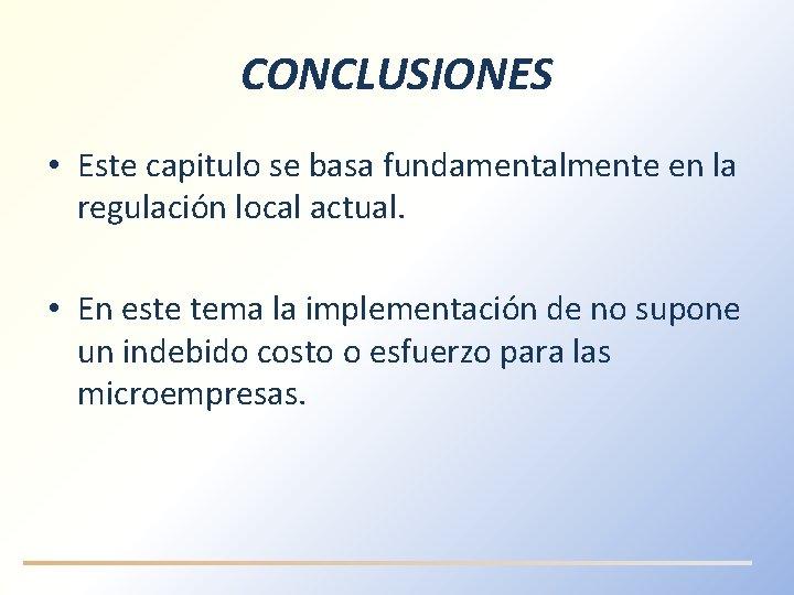 CONCLUSIONES • Este capitulo se basa fundamentalmente en la regulación local actual. • En