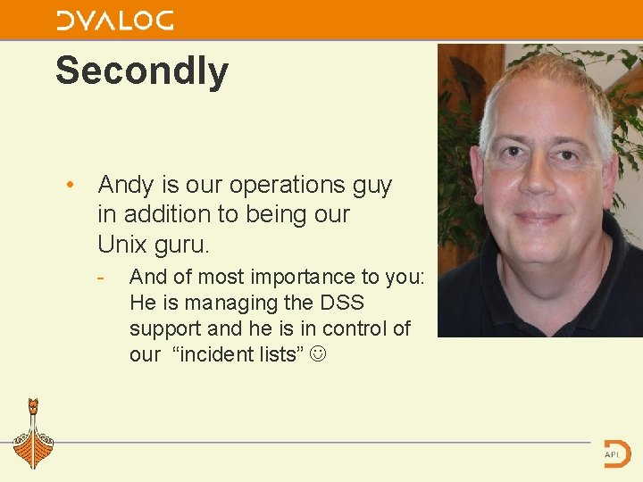 Secondly • Andy is our operations guy in addition to being our Unix guru.