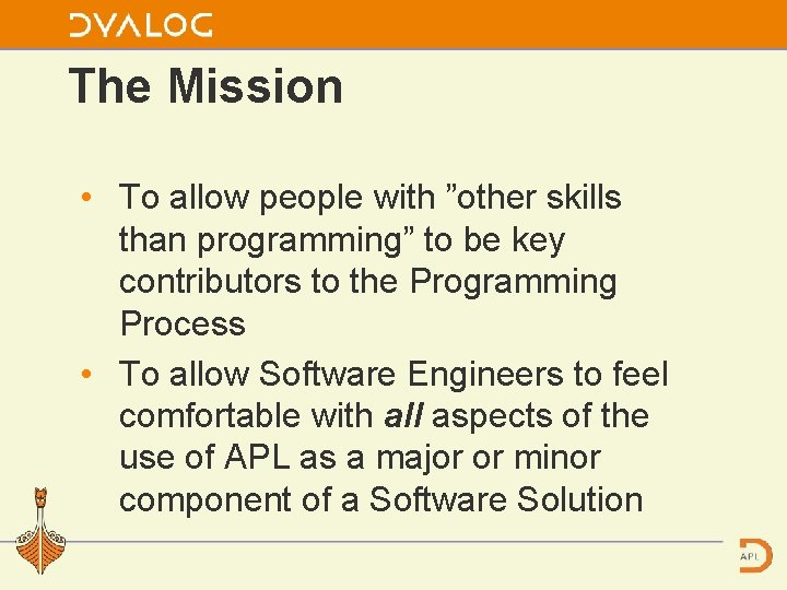 """The Mission • To allow people with """"other skills than programming"""" to be key"""