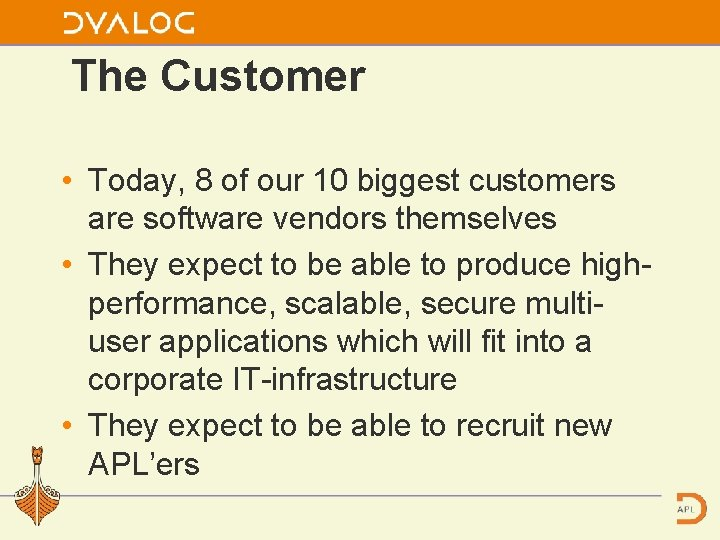 The Customer • Today, 8 of our 10 biggest customers are software vendors themselves