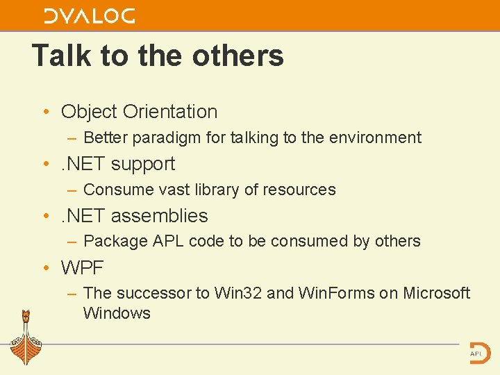 Talk to the others • Object Orientation – Better paradigm for talking to the