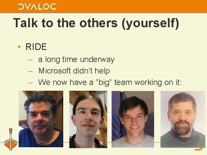Talk to the others (yourself) • RIDE – a long time underway – Microsoft
