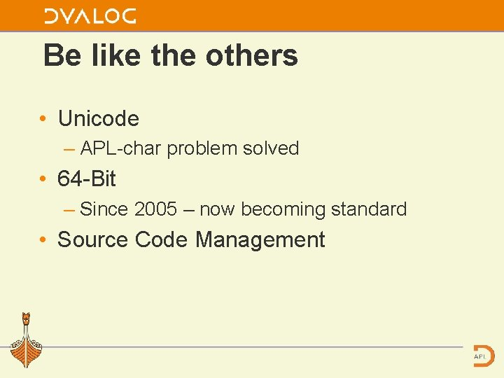 Be like the others • Unicode – APL char problem solved • 64 Bit