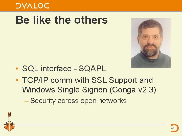 Be like the others • SQL interface SQAPL • TCP/IP comm with SSL Support